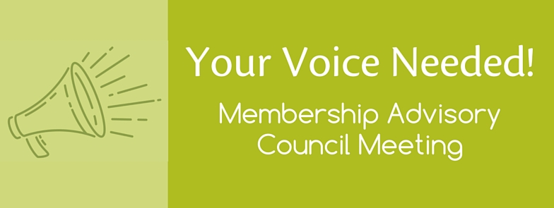 Your Voice Needed! Membership Advisory Council Meeting